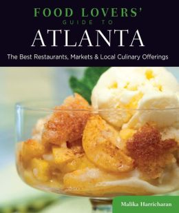 Food Lovers' Guide to Atlanta: The Best Restaurants, Markets & Local Culinary Offerings