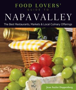 Food Lovers' Guide to Napa Valley: The Best Restaurants, Markets & Local Culinary Offerings