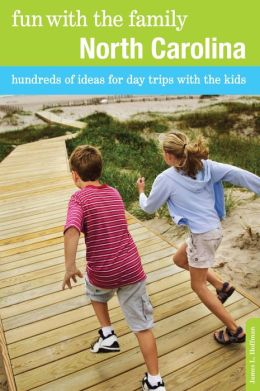 Fun with the Family North Carolina, 7th: Hundreds of Ideas for Day Trips with the Kids