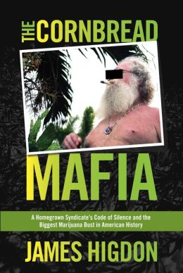 The Cornbread Mafia: A Homegrown Syndicate's Code of Silence and the Biggest Marijuana Bust in American History