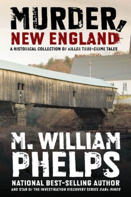 Murder, New England: A Historical Collection of Killer True-Crime Tales