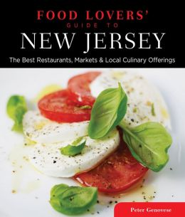Food Lovers' Guide to New Jersey, 3rd: The Best Restaurants, Markets & Local Culinary Offerings