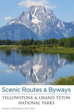 Scenic Routes & Byways Yellowstone & Grand Teton National Parks, 3rd