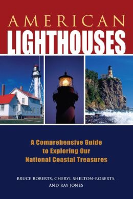 American Lighthouses, 3rd: A Comprehensive Guide to Exploring Our National Coastal Treasures