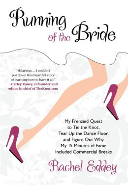 Running of the Bride: My Frenzied Quest to Tie the Knot, Tear Up the Dance Floor, and Figure Out Why My 15 Minutes of Fame Included Commercial Breaks