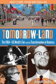 Book Cover Image. Title: Tomorrow-Land:  The 1964-65 World's Fair and the Transformation of America, Author: Joseph Tirella