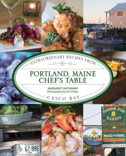 Portland, Maine Chef's Table: Extraordinary Recipes from Casco Bay