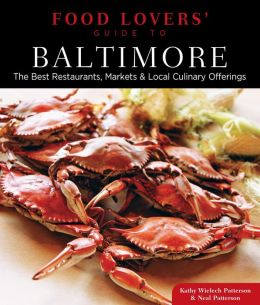 Food Lovers' Guide to Baltimore: The Best Restaurants, Markets & Local Culinary Offerings