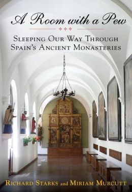 A Room with a Pew: Sleeping Our Way Through Spain's Ancient Monasteries Miriam Murcutt