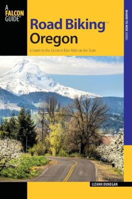 Road Biking Oregon, 2nd: A Guide to the Greatest Bike Rides in the State