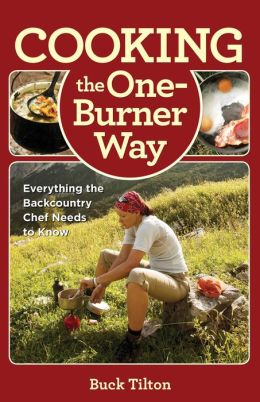 Cooking the One-Burner Way, 3rd: Everything the Backcountry Chef Needs to Know