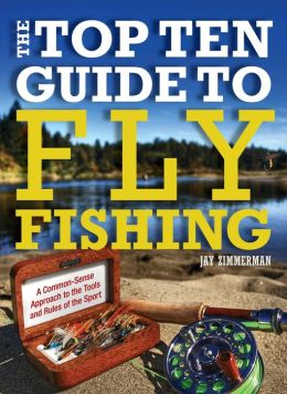 The Top Ten Guide to Fly Fishing