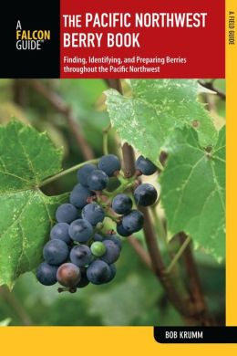 The Pacific Northwest Berry Book, 2nd: Finding, Identifying, and Preparing Berries throughout the Pacific Northwest
