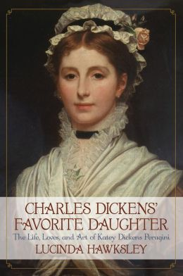 Charles Dickens' Favorite Daughter: The Life, Loves, and Art of Katey Dickens Perugini
