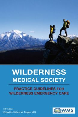 Wilderness Medical Society Practice Guidelines for Wilderness Emergency Care, 5th