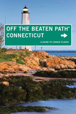 Connecticut Off the Beaten Path, 9th: A Guide to Unique Places