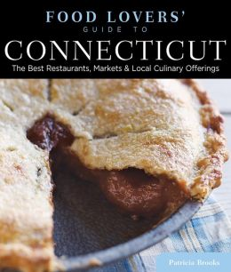 Food Lovers' Guide to Connecticut, 4th: The Best Restaurants, Markets & Local Culinary Offerings