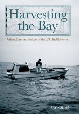 Harvesting the Bay: Fathers, Sons and the Last of the Wild Shellfishermen