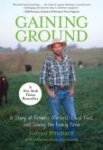 Book Cover Image. Title: Gaining Ground:  A Story of Farmers' Markets, Local Food, and Saving the Family Farm, Author: Forrest Pritchard