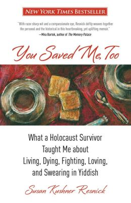 You Saved Me, Too: What a Holocaust Survivor Taught Me about Living, Dying, Fighting, Loving, and Swearing in Yiddish