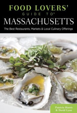 Food Lovers' Guide to Massachusetts, 3rd: The Best Restaurants, Markets & Local Culinary Offerings