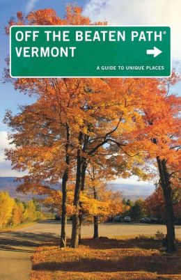 Vermont Off the Beaten Path, 9th: A Guide to Unique Places