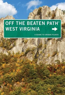 West Virginia Off the Beaten Path, 8th: A Guide to Unique Places