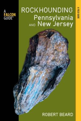 Rockhounding Pennsylvania and New Jersey: A Guide to the States' Best Rockhounding Sites