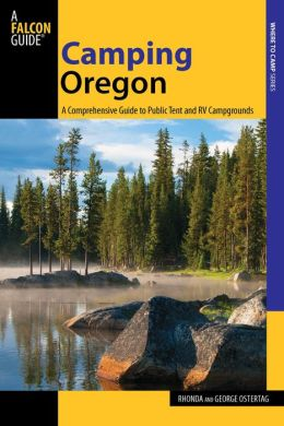 Camping Oregon, 3rd: A Comprehensive Guide to Public Tent and RV Campgrounds