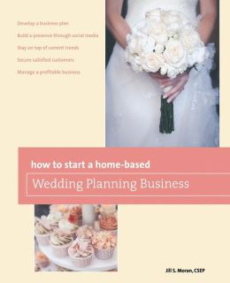 How to Start a Home-based Wedding Planning Business, 2e