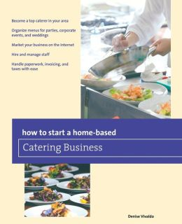 How to Start a Home-based Catering Business, 7th