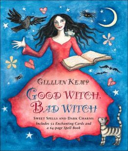 Good Witch, Bad Witch: Sweet Spells and Dark Charms [Book and Cards]