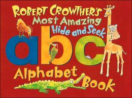 Robert Crowther's Most Amazing Hide-and-Seek Alphabet Book
