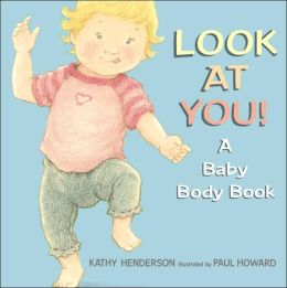 Look at You!: A Baby Body Book