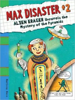 Alien Eraser Unravels the Mystery of the Pyramids (Max Disaster Series #2)