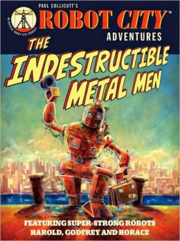 The Indestructible Metal Men (Robot City Adventures Series #3)
