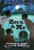 Book Cover Image. Title: Zora and Me, Author: Victoria Bond