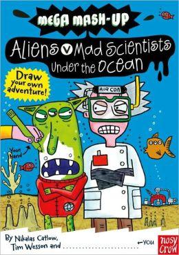 Mega Mash-Up: Aliens vs. Mad Scientists Under the Ocean