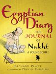 Book Cover Image. Title: Egyptian Diary:  The Journal of Nakht, Young Scribe, Author: Richard Platt