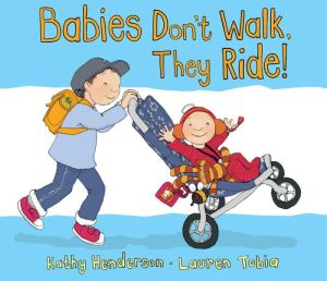 Babies Don't Walk, They Ride!