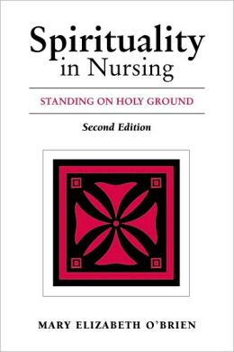 Spirituality in Nursing: Standing on Holy Ground