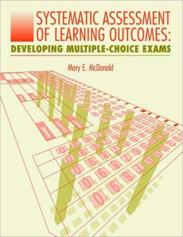 Systematic Assessment of Learning Outcomes: Developing Multiple-Choice Exams