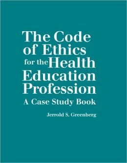 The Code of Ethics for the Health Education Profession: A Case Study Book