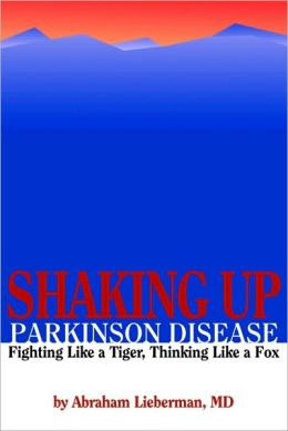 Shaking Up Parkinson Disease: Fighting Like A Tiger, Thinking Like A Fox