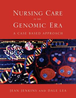 Nursing Care In The Genomic Era: A Case Based Approach