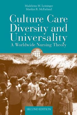 Culture Care Diversity & Universality: A Worldwide Nursing Theory