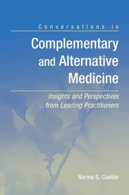 Conversations In Complementary And Alternative Medicine: Insights And Perspectives From Leading Practitioners