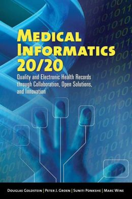 Medical Informatics 20/20: Quality And Electronic Health Records Through Collaboration, Open Solutions, And Innovation