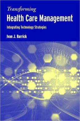 Transforming Health Care Management: Integrating Technology Strategies