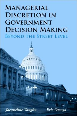 Managerial Discretion in Government Decision Making: Beyond the Street Level